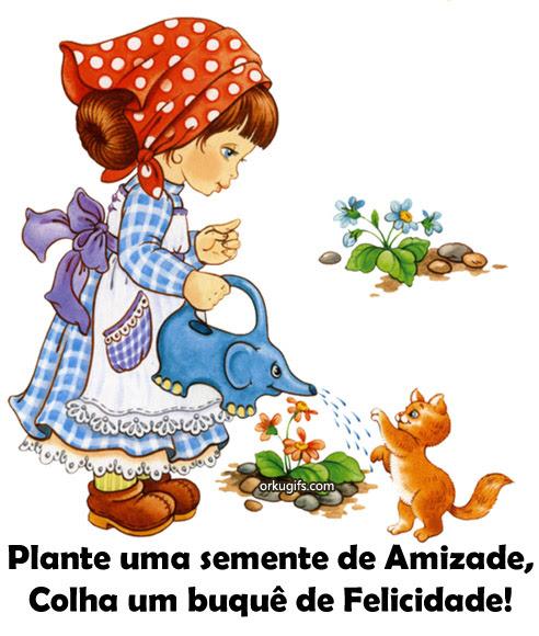 Plante uma semente de Amizade, Colha um buquê de Felicidade! - Recados e Imagens para orkut, facebook, tumblr e hi5