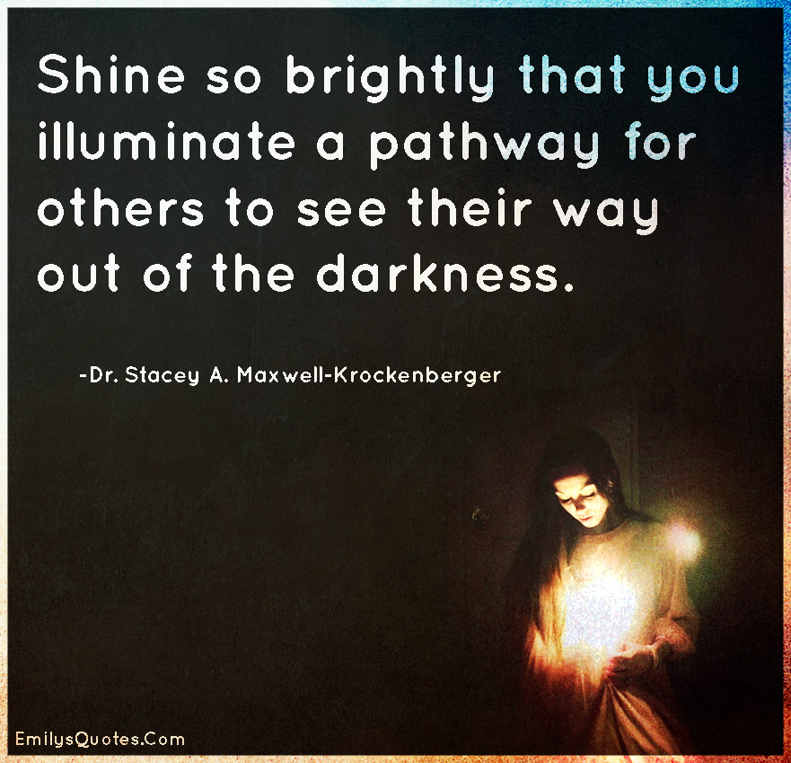 Let Your Light Shine So Brightly That Others Can See Their Way Out