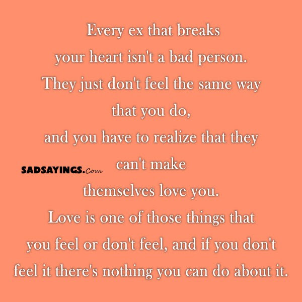 Every Ex That Breaks Your Heart Isnt A Bad Person Sad Sayings