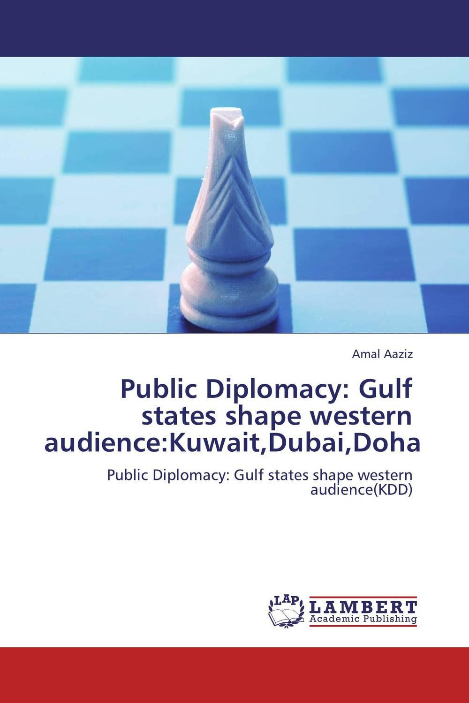 Amal Aaziz Public Diplomacy: Gulf states shape western audience:Kuwait,Dubai,Doha european union public diplomacy
