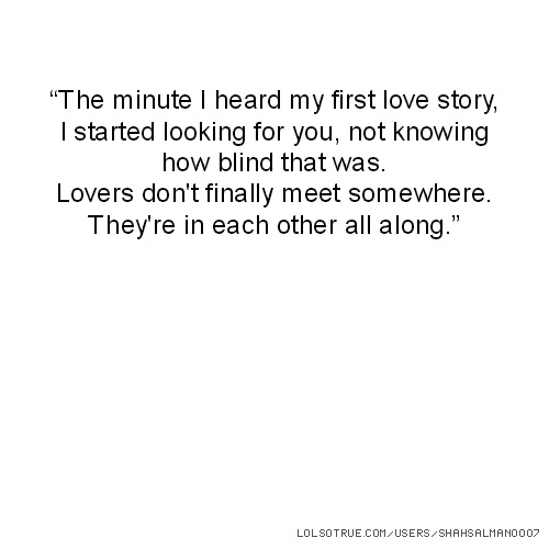 The Minute I Heard My First Love Story I Started Looking For You