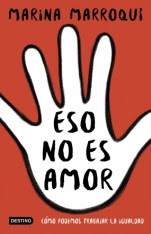 Eso no es amor: cómo educar en la igualdad Marina Marroquí Esclápez