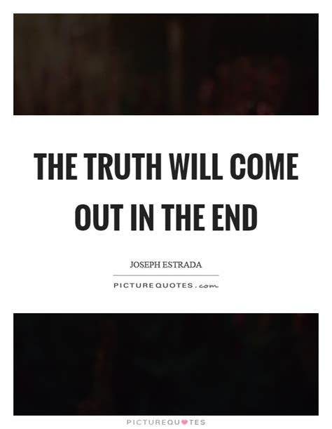 One Day Truth Will Come Out Quotes