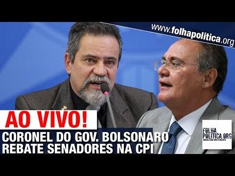 AO VIVO: CORONEL DO GOV. BOLSONARO, ELCIO FRANCO REBATE SENADORES NA CPI