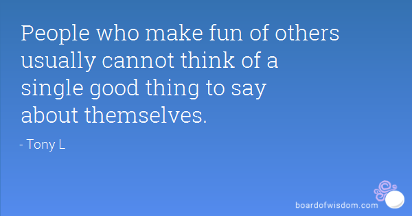 Quotes About Making Fun At Others 16 Quotes