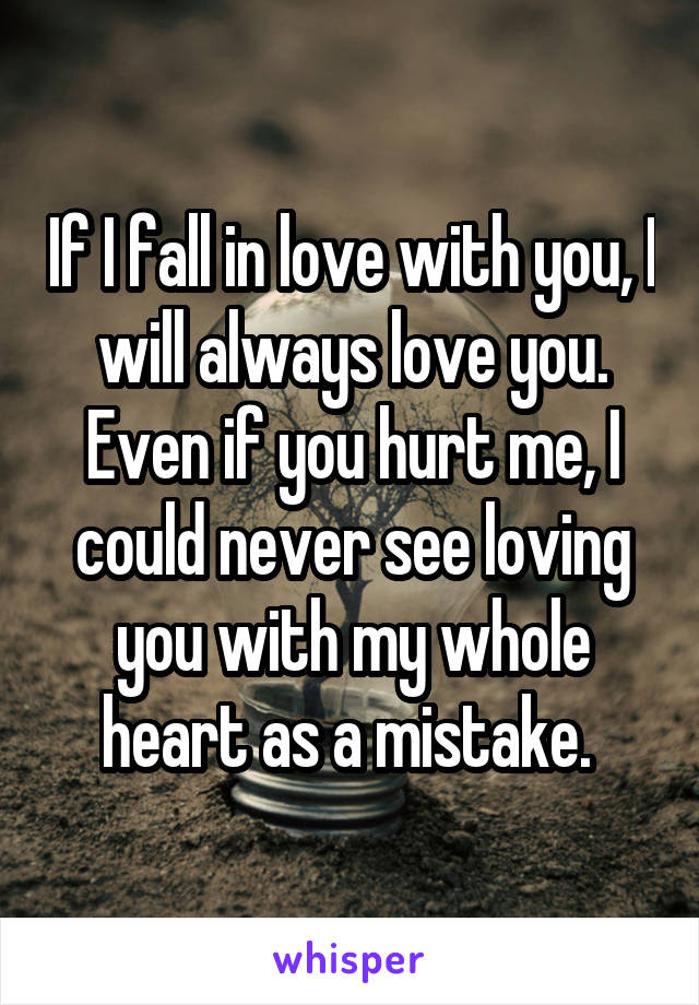 If I Fall In Love With You I Will Always Love You Even If You Hurt