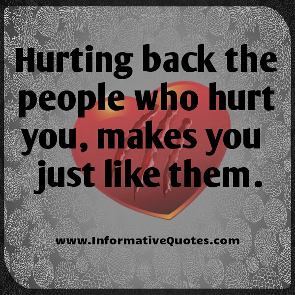 Hurting Back The People Who Hurt You Informative Quotes