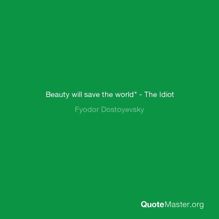Beauty Will Save The World The Idiot Fyodor Dostoyevsky