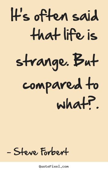 Quotes About Inspirational Its Often Said That Life Is Strange But