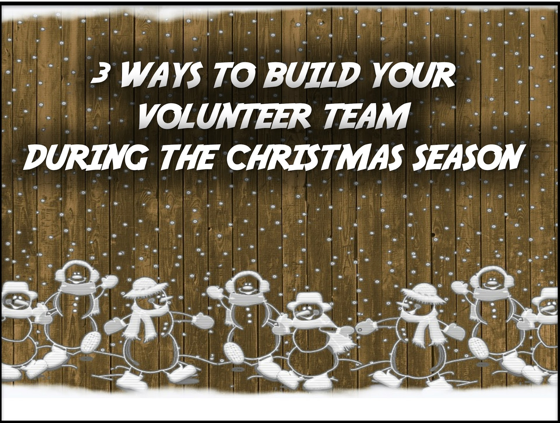 3 Ways to Build Your Volunteer Team During the Christmas Season