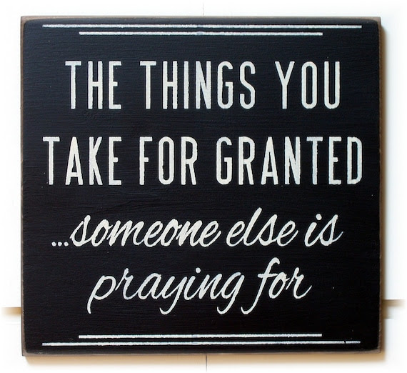 The things you take for granted someone else is praying for wood typography sign