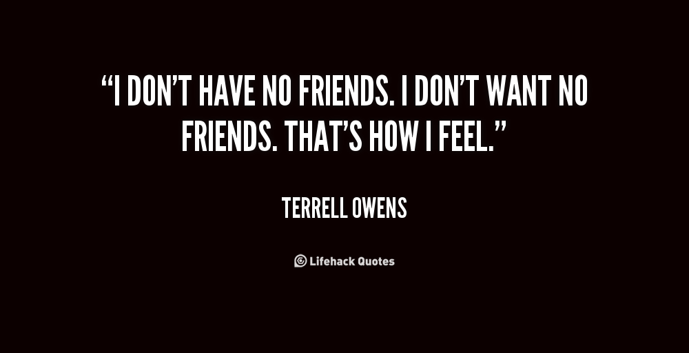 Quotes About No Friends 362 Quotes