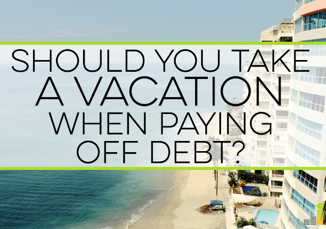 Should You Go on Vacation While Paying Off Debt? - Frugal ...