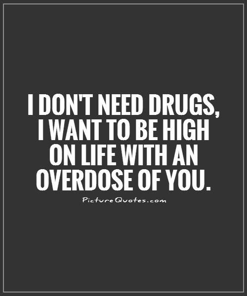I Dont Need Drugs I Want To Be High On Life With An Overdose