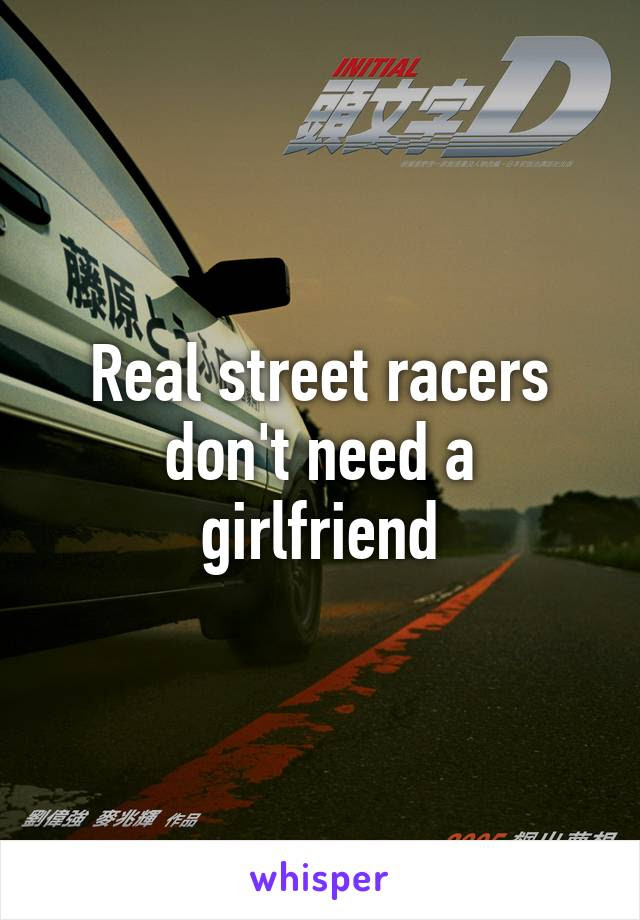 Real Street Racers Dont Need A Girlfriend