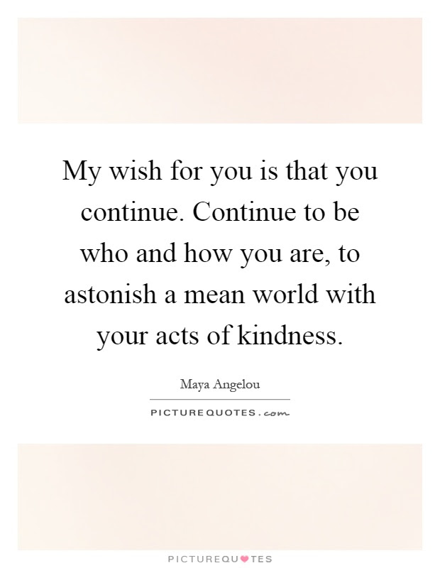 My Wish For You Is That You Continue Continue To Be Who And How