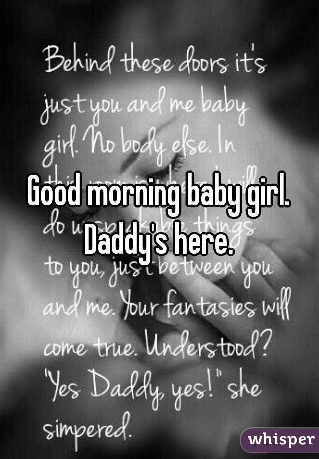 Good Morning Baby Girl Daddys Here