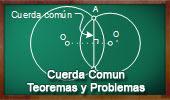 Cuerda Común a dos Circunferencias, Teoremas y Problemas.