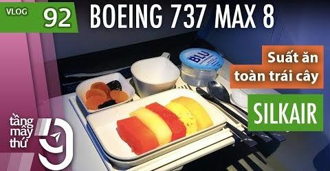 [M9] #92: Trải nghiệm Boeing 737 MAX 8 của SilkAir / Suất ăn trái cây | Yêu Máy Bay