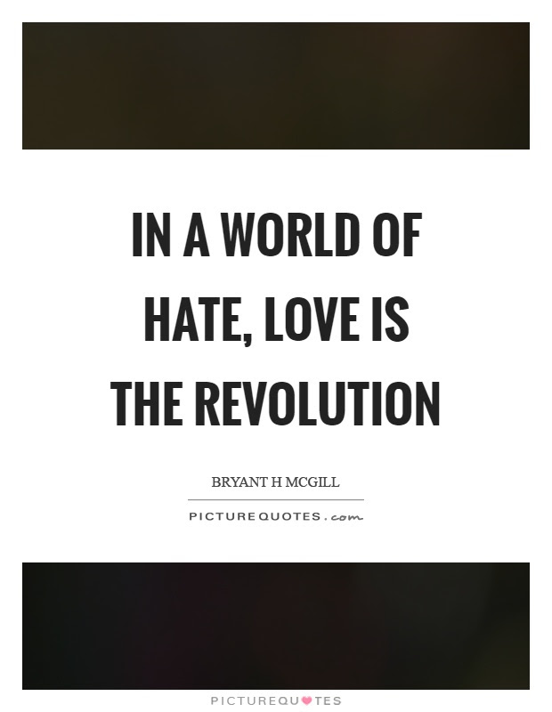 In A World Of Hate Love Is The Revolution Picture Quotes