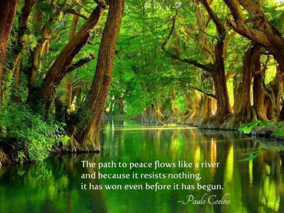 The Path To Peace Flows Like A River And Because It Resists Nothing