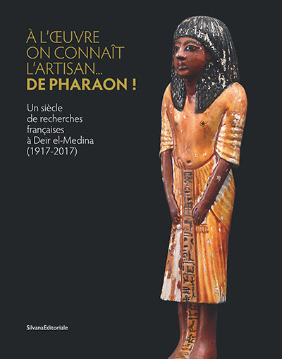 sous la direction de Hanane Gaber, Laure Bazin Rizzo, Frédéric Servajean,  À l'oeuvre on connaît l'artisan ... de pharaon ! Un siècle de recherches françaises à Deir el-Medina (1917-2017)