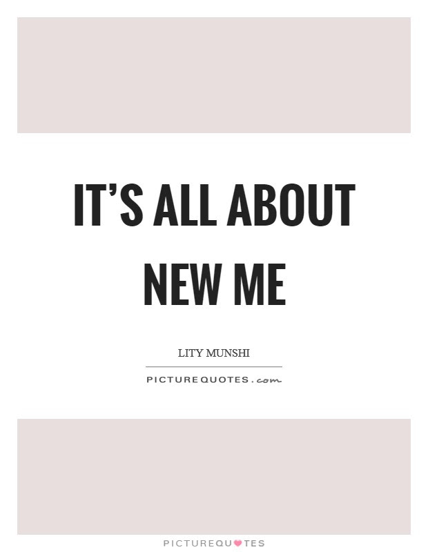 Its All About New Me Picture Quotes
