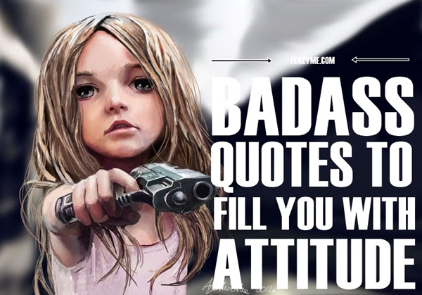 50 Best Badass Quotes To Fill You With Attitude