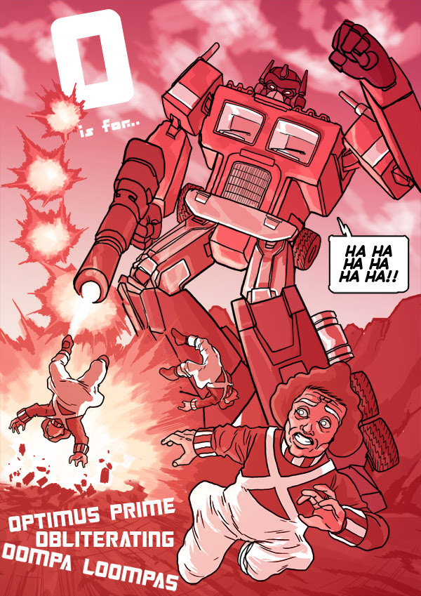 O is for... Optimus Prime Obliterating Oompa Loompas