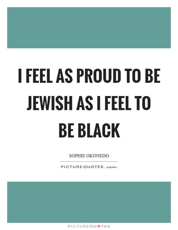 I Feel As Proud To Be Jewish As I Feel To Be Black Picture Quotes
