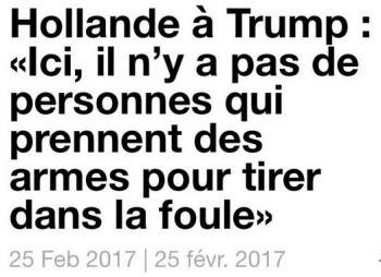 Hollande à Trump -ici personne ne tire dans la foule-25.02.2017