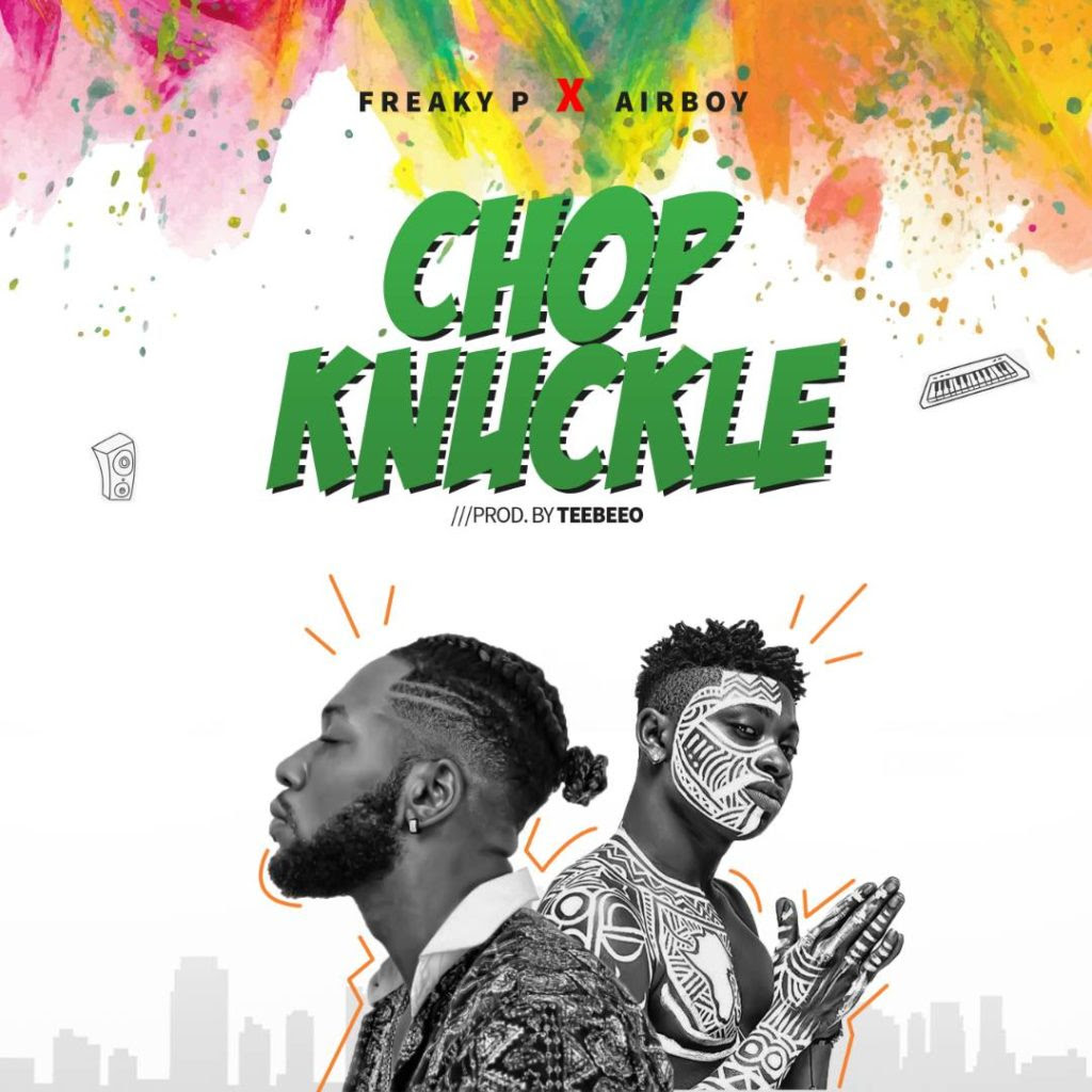 "[Music] Freaky P – ""Chop Knuckle"" ft. Airboy"