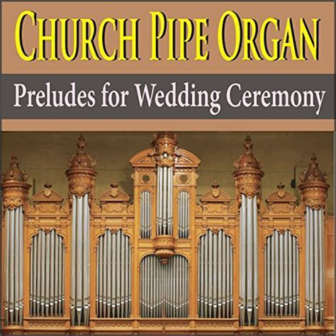 Church Pipe Organ Preludes for Wedding Ceremony by The