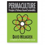 Permaculture: Principles & Pathways Beyond Sustainability. Essential reading for permaculture designers and accessible to a wide range of critical thinkers.