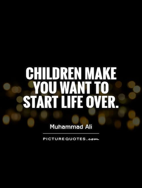 Children Make You Want To Start Life Over Picture Quotes