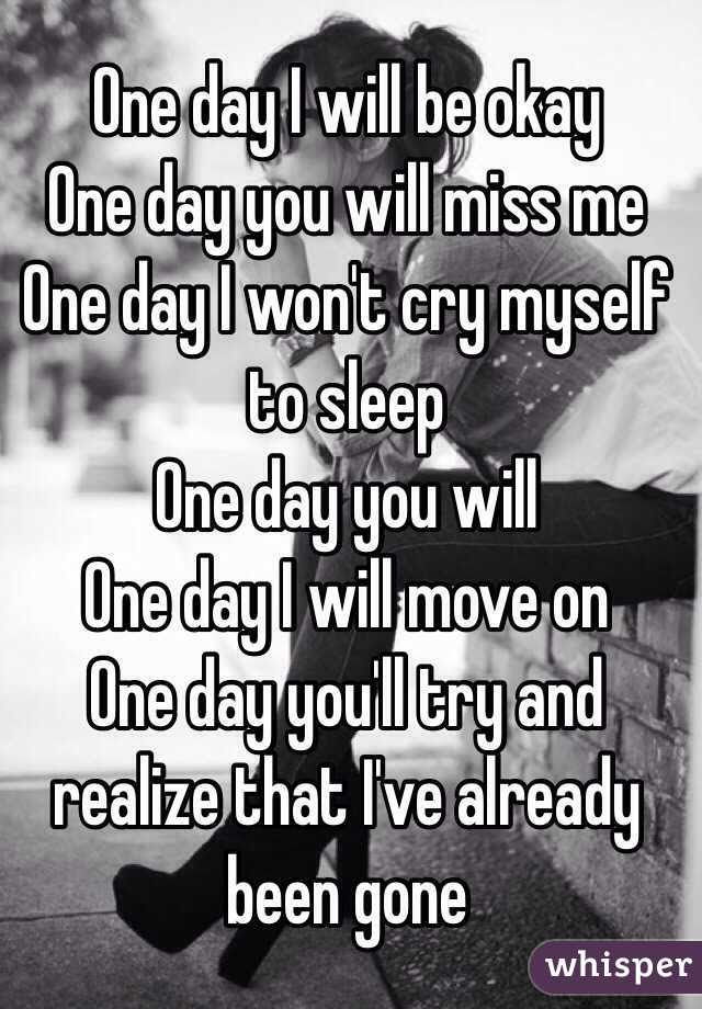 One Day I Will Be Okay One Day You Will Miss Me One Day I Wont Cry