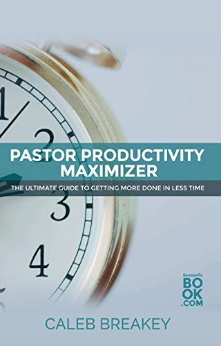 Pastor Productivity Maximizer: The Ultimate Guide To Getting More Done In Less Time