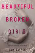 Title: Beautiful Broken Girls, Author: Kim Savage