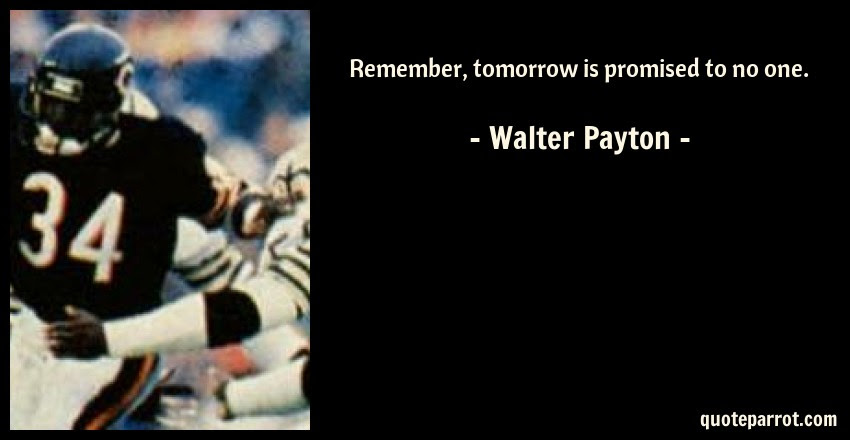 Remember Tomorrow Is Promised To No One By Walter Payton Quoteparrot