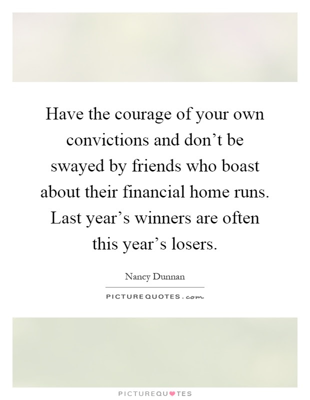 Have The Courage Of Your Own Convictions And Dont Be Swayed By