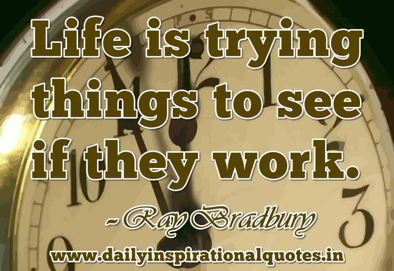Life Is Trying Things To See If They Work Inspirational Quote