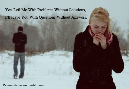 You Left Me With Problems Without Solutions Break Up Quote