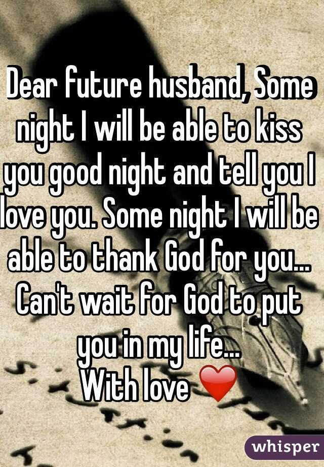 Dear Future Husband Some Night I Will Be Able To Kiss You Good