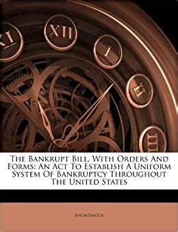 bankrupt bill  orders  forms  act