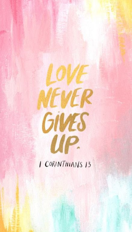Love never gives up. Love is patient, it is kind. Love ...
