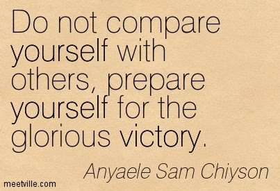Do Not Compare Yourself With Others Prepare Yourself For The