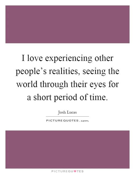 Seeing The World Through Different Eyes Quotes