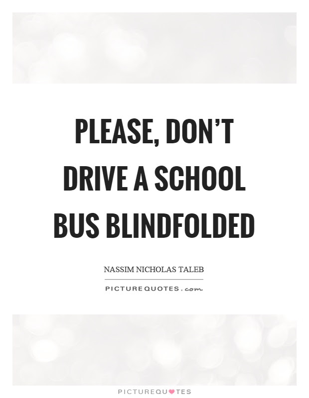 Please Dont Drive A School Bus Blindfolded Picture Quotes