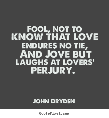 John Dryden Photo Quotes Fool Not To Know That Love Endures No