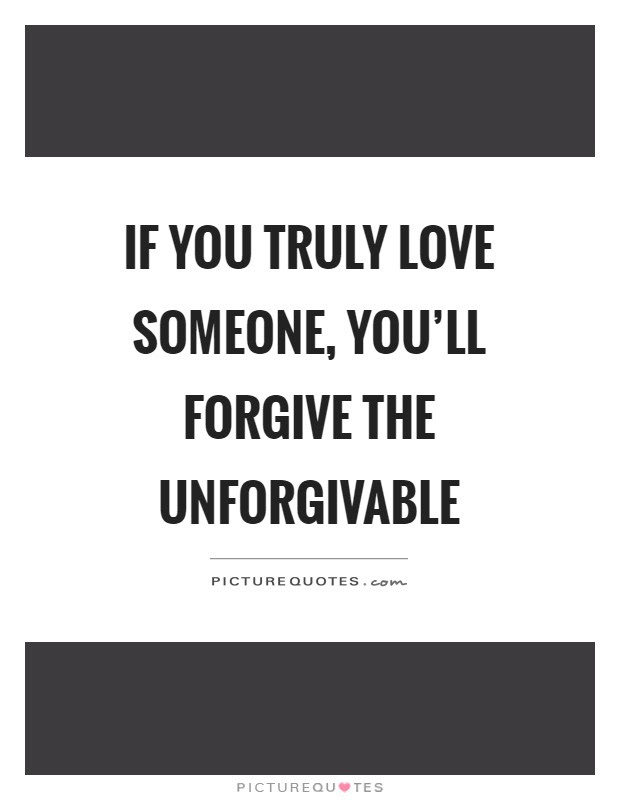 If You Truly Love Someone Youll Forgive The Unforgivable Picture